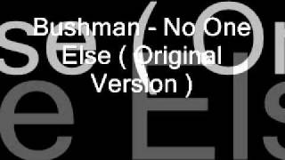 Bushman - No One Else ( Original Version )