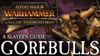 Total War: WARHAMMER - A Slayer's Guide #6: Gorebulls