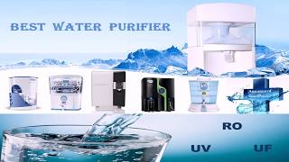 Top Water Purifiers In India 2017 | Best Water Purifiers Electric & Non Electric | RO + UV + UF