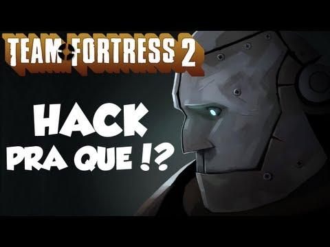 TEAM FORTRESS 2 - HACK PRA QUE!?