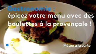 Gastronomie : épicez votre menu avec des boulettes à la provençale ! - Météo à la carte