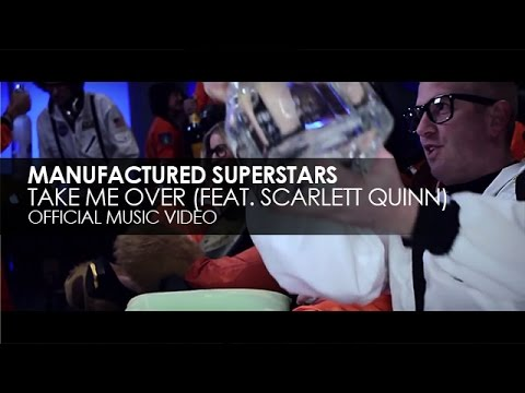 Manufactured Superstars featuring Scarlett Quinn - Take Me Over (Official Music Video)