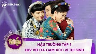 duong den danh ca vong co  hau truong tap 1 hlv chia se cam xuc vo oa vi thi sinh cua chuong trinh