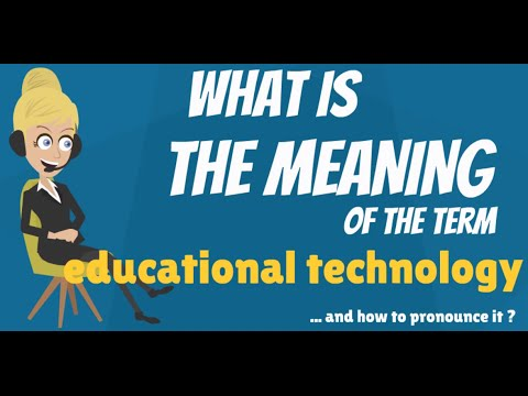 What is EDUCATIONAL TECHNOLOGY? What does EDUCATIONAL TECHNOLOGY mean?