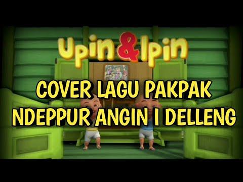Upin & Ipin - Ndeppur Angin i Delleng (COVER LAGU PAKPAK)