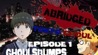 "Abridged: Tokyo Ghoul Episode 1 - ""GHOULS""BUMPS!"