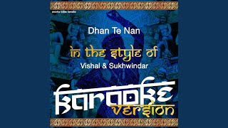 Dhan Te Nan (In the Style of Vishal & Sukhwindar) (Karaoke Version)