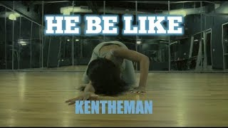 HE BE LIKE X KENTHEMAN CHOREOGRAPHY | SESSION CI