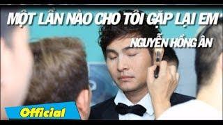 Một Lần Nào Cho Tôi Gặp Lại Em - Nguyễn Hồng Ân | MV Official