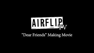 """【AIRFLIP TV#1】 """"Dear Friends"""" MV Making"""