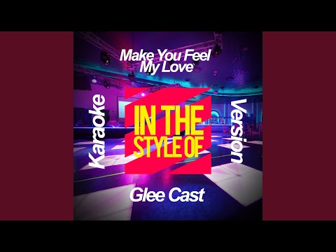 Make You Feel My Love (In The Style Of Glee Cast) (Karaoke Version)