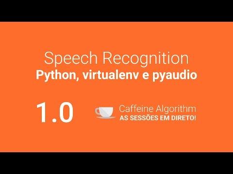 Speech Recognition 1.0 (Python, virtualenv e pyaudio)