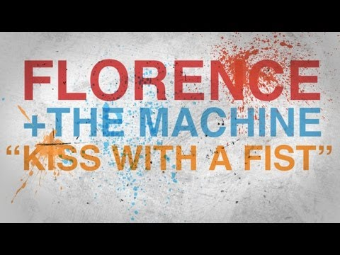 Florence + The Machine - Kiss With A Fist With Lyrics