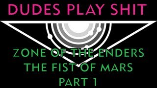 Dudes Play Shit: Zone of the Enders The Fist of Mars - Part 1