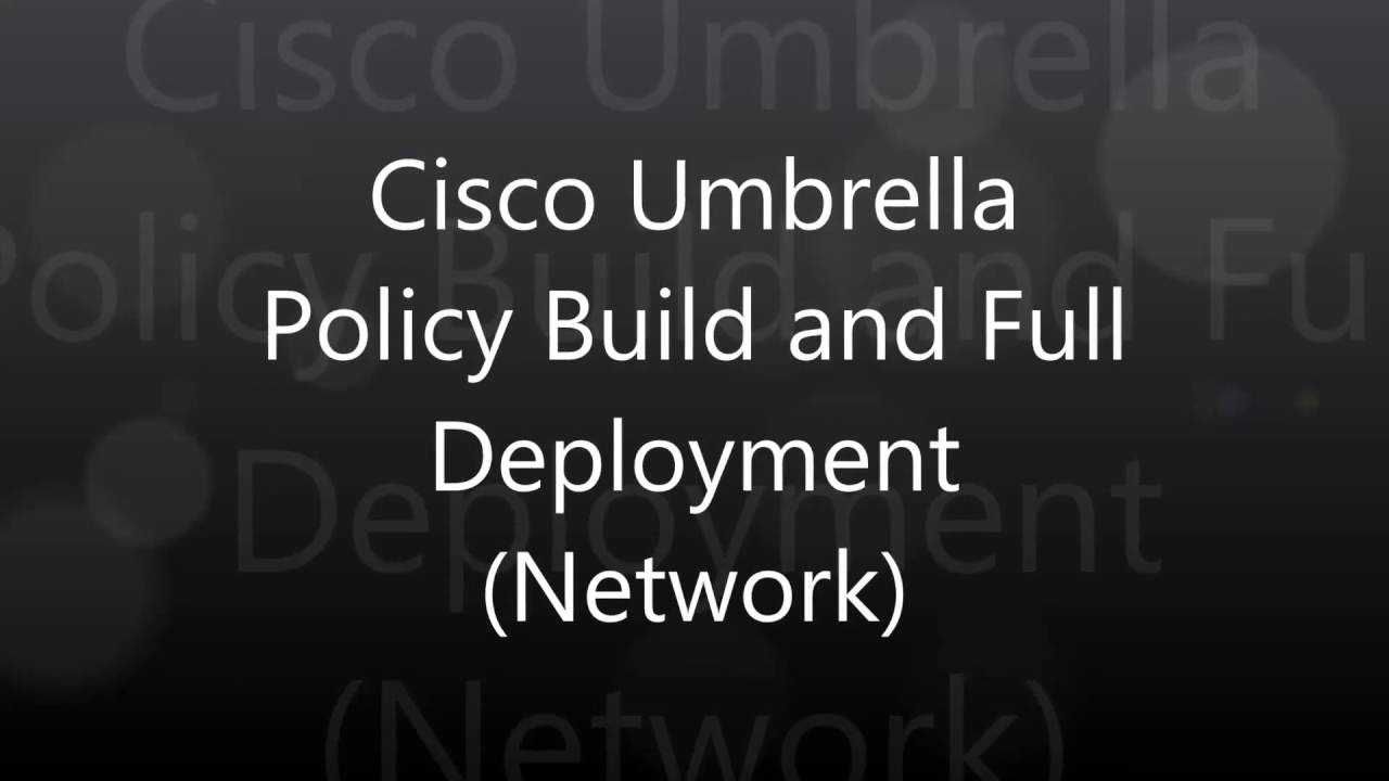 1  Cisco Umbrella: Policy Build and Full Deployment Network