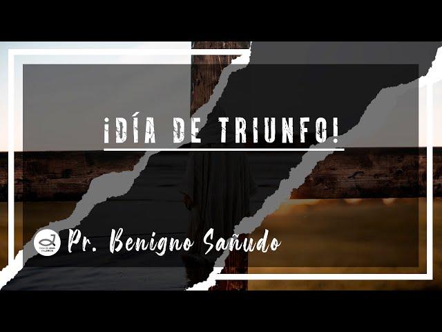 ¡ Día de triunfo ! | Semana Santa 2021 | Pr. Benigno Sañudo