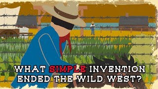 What simple invention ended the Wild West?