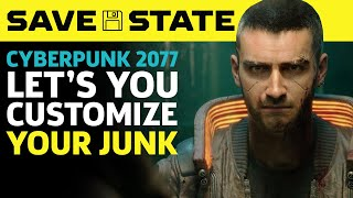 Cyberpunk 2077 Lets You Customize Your Junk, Robocop's Coming To Mortal Kombat 11 | Save State