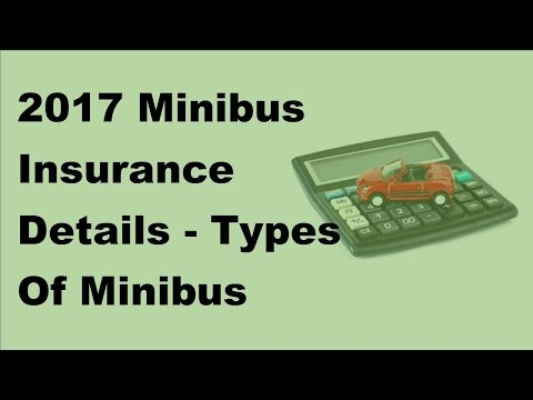 2017 Minibus Insurance Details  | Types Of Minibus Insurance Policies