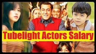 Tubelight Actors Income Salman Khan, Shahrukh Khan, Zhu Zhu Tubelight Cast Salary