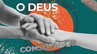 O Deus Consolador - Pr. Francisco Chaves dos Santos