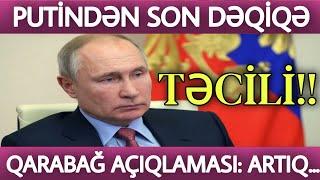 TƏCİLİ: Putindən SON DƏQİQƏ QARABAĞ AÇIQLAMASI:ARTIQ... SON DƏQİQƏ!