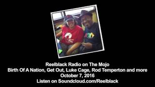 Reelblack Radio - Birth of a Nation, Get Out and more (10/7/2016)