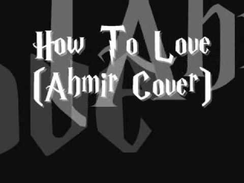 Lil Wayne - How To Love (AHMIR Cover)