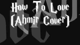 Video Lil Wayne - How To Love (AHMIR Cover) download MP3, 3GP, MP4, WEBM, AVI, FLV Juni 2018