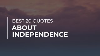 Best 20 Quotes about Independence | Daily Quotes | Quotes for You | Trendy Quotes