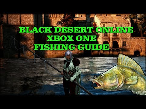 (Xbox one) BLACK DESERT ONLINE FISHING GUIDE!!!!