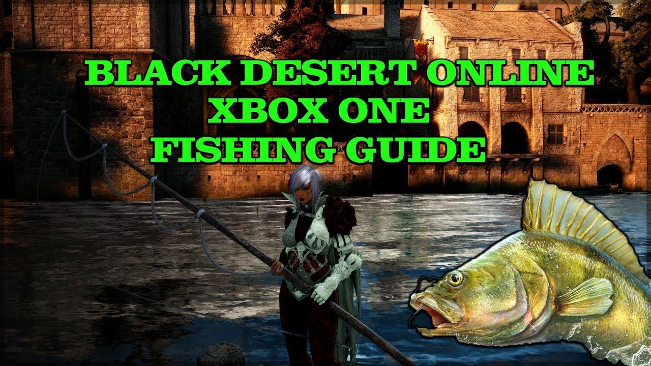 (Xbox one) BLACK DESERT ONLINE FISHING GUIDE!!!!