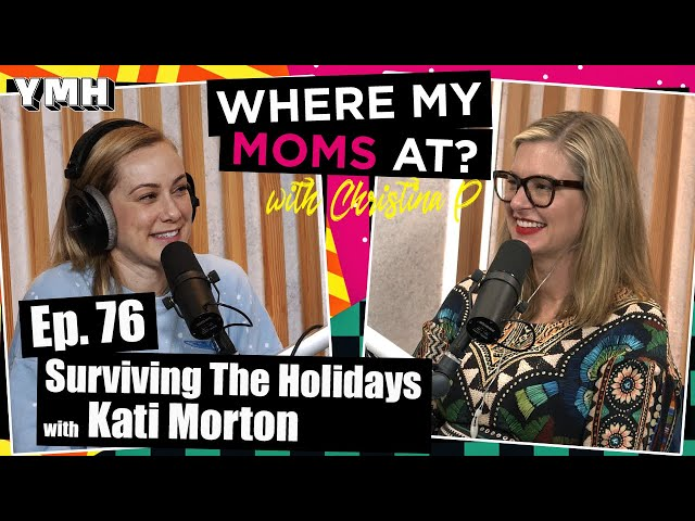 Ep. 76 Surviving The Holidays w/ Kati Morton | Where My Moms At Podcast