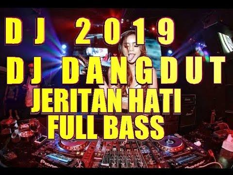 DJ DANGDUT JERITAN HATI FULL BASS || LAGU DJ DANGDUT REMIX TERBARU 2019