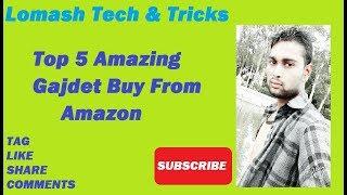 पांच सबसे मस्त Gadjets जिसको आप amazon से खरीद सकतें हैं By Lomash Tech & Tricks