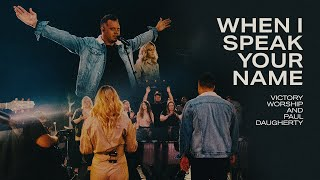 When I Speak Your Name (Official Video) | Victory Worship and Paul Daugherty
