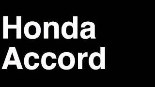 How to Pronounce Honda Accord 2013 LX SE EX-L V6 Coupe Sedan Car Review Fix Crash Test Drive MPG