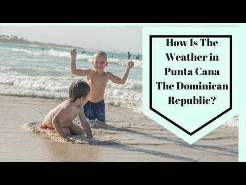 How Is The Weather In Punta Cana Dominican Republic? The Weather In Punta Cana