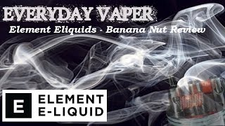 Element Eliquids - Banana Nut Review