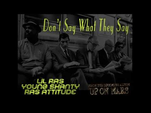 Lil Ras ft. Young Shanty and Ras Attitude - Don't Say What They Say - Up On Mars