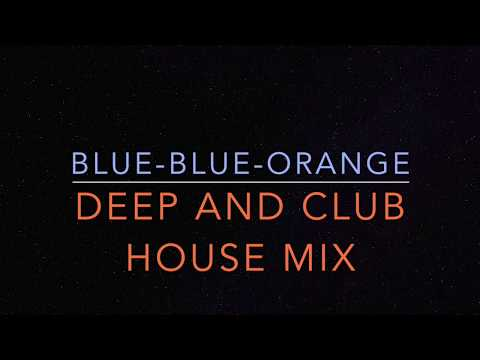 Deep and Club House mix by BLUE-BLUE-ORANGE