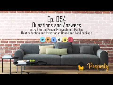 Ep 54 | Q&A - Entry into the property market, debt reduction and house and land packages