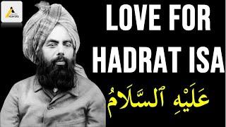 Hazrat Mirza Ghulam Ahmad (as)'s Love for Hazrat Isa (as) حضرت احمد کی حضرت عیسیٰ سے محبت