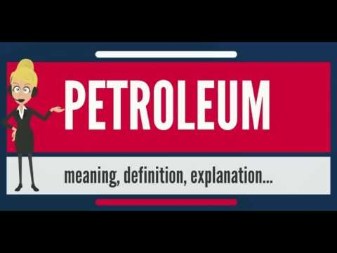 What is PETROLEUM? What does PETROLEUM mean? PETROLEUM meaning, definition & explanation