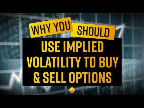 Why You Should Use Implied Volatility To Buy And Sell Options