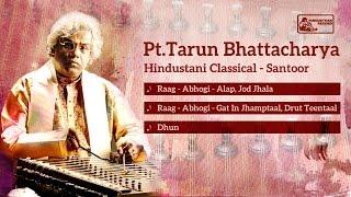 Mesmerizing Santoor | Hindusthani Classical Music | Pt. Tarun Bhattacharya | Abhogi Raga
