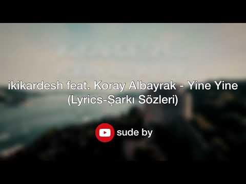 ikikardesh feat. Koray Albayrak - Yine Yine (Lyrics-Şarkı Sözleri)