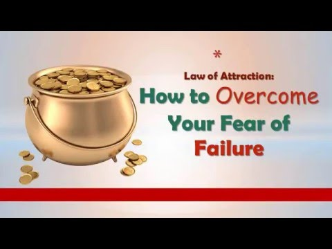 Law of Attraction How to Overcome Your Fear of Failure