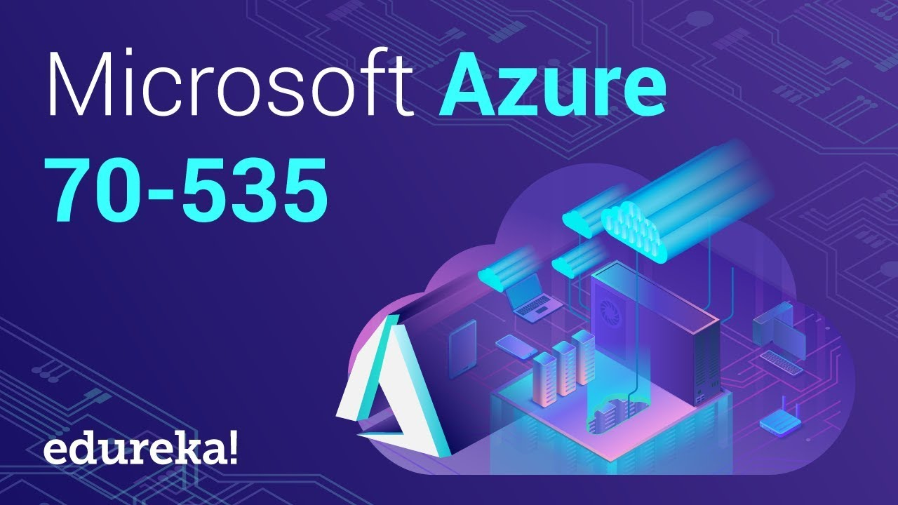 Microsoft Azure 70-535 | Azure Tutorial For Beginners | Azure Certification  Training | Edureka