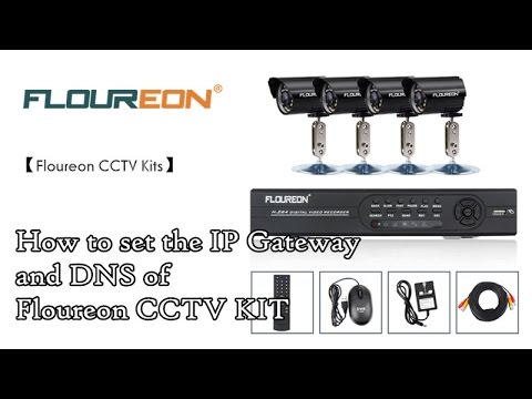 【Floureon CCTV Kits】How to set the IP Gateway and DNS of a Floureon CCTV KIT